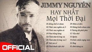 Jimmy Nguyễn 100 Ca Khúc Hay Nhất 2019 - Lk Tình Xưa Nghĩa Cũ, Sống Chết Có Nhau Cực Sầu Về Đêm