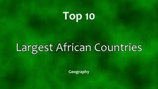 Top 10: Largest African Countries
