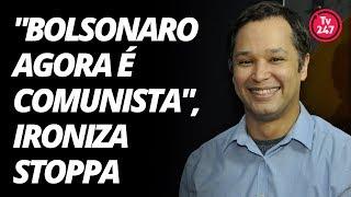 """Bolsonaro agora é comunista"", ironiza Stoppa"