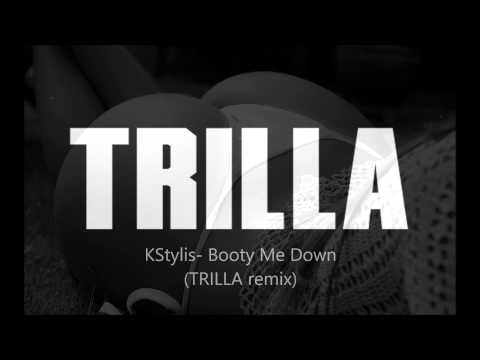 Kstylis - Booty Me Down (trilla Remix) video