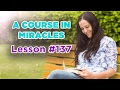 A Course In Miracles - Lesson 137