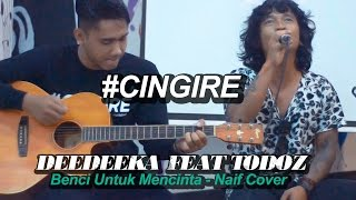 download lagu Deedee Ka Feat Todoz #cingire - Benci Untuk Mencinta gratis