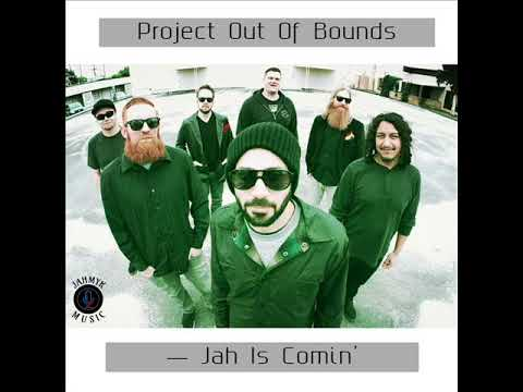 Project Out Of Bounds - Jah Is Comin'