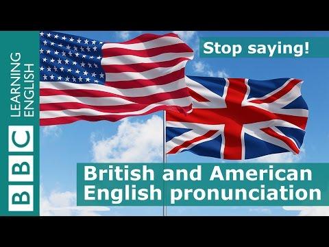 British And American English Pronunciation - Stop Saying
