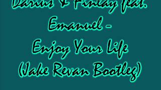 Darius & Finlay feat. Emanuel - Enjoy Your Life (Jake Revan Bootleg)