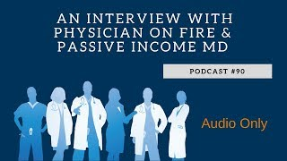 Podcast #90- An Interview with Physician on Fire and Passive Income MD