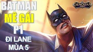 Khi Batman săn gái đến cùng sẽ bựa như thế nào :) Liên quân mobile cách lên đồ đi lane Batman