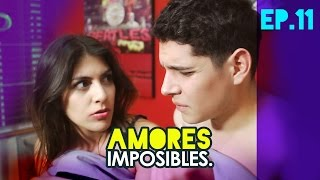 Episodio 11 Amores Imposibles