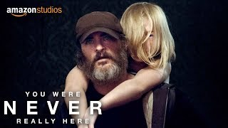 You Were Never Really Here – Official Trailer [HD] | Amazon Studios