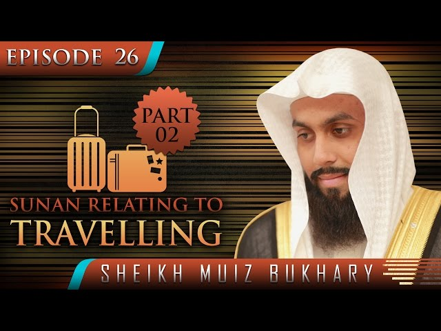 Sunan Relating To Travelling - Part 02 ᴴᴰ ┇ #SunnahRevival ┇ by Sheikh Muiz Bukhary ┇ TDR ┇