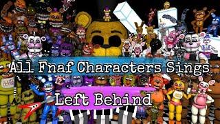 All FNAF Characters Sings Left Behind