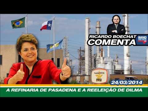 Ricardo Boechat comenta: A Refinaria de Pasadena e a Reeleição de Dilma (24/03/2014)