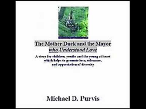 The Mother Duck and Mayor: a story for youngsters and the  young in heart on  love & diversity