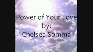 Watch Chelsea Somma Power Of Your Love video