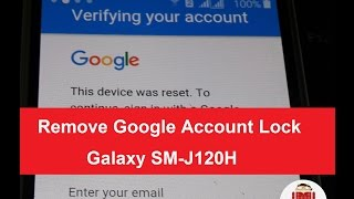 Exclusive: Remove/Bypass/Disable Galaxy J1 SM-J120H FRP Google Account Lock