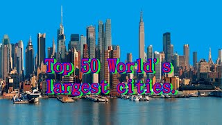 Top 50 World's largest cities @
