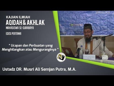 Ust. Dr.Ali Musri SP, MA - Perbuatan  Yang Menghilangkan/mengurangi Tauhid