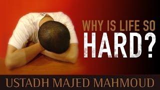 Why Is Life So Hard? Amazing Reminder ? by Ustadh Majed Mahmoud ? TDR Production