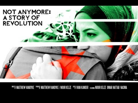 Syria film - Not Anymore: A Story of Revolution - Directed by Matthew VanDyke