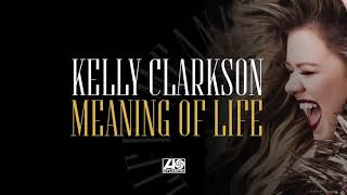 Kelly Clarkson Meaning Of Life Official Audio