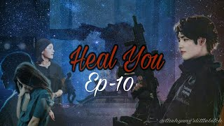 ''Heal You'' [Ep-10] | Kim Taehyung | Mafia | Fanfiction | BTS