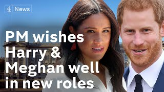 The Prime Minister wishes Harry and Meghan well in their new roles