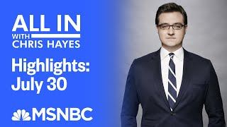 Watch All In With Chris Hayes Highlights: July 30th  | MSNBC