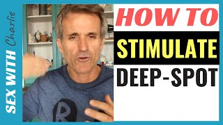 How To Stimulate The A-Spot (Also Called The Deep-Spot)