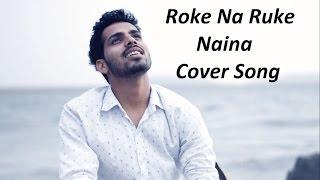 Roke Na Ruke Naina - Unplugged | Badrinath Ki Dulhania | Rahul Rajput (Cover)