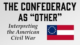 The Confederacy as Other (Interpreting the Civil War)