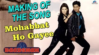 Baadshah  Making Of The Song  Mohabbat Ho Gayee Ha