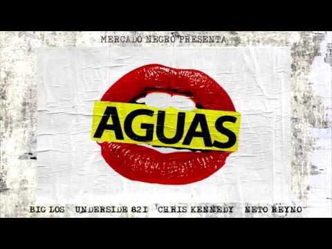 Big Los - Aguas (Ft.Underside, Neto Reyno & Chris kennedy)