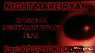 Episode 2:NIGHTMARE RYAN'S PLAN (PLEASE READ DESCRIPTION)