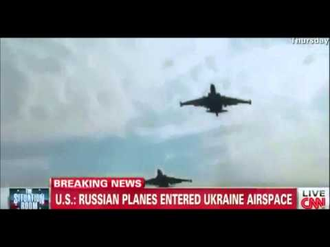 BREAKING NEWS!!! CNN Reports U.S. - RUSSIAN PLANES ENTERED UKRAINE AIRSPACE!!!
