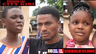 SIRBALO CLINIC - CITY GIRL (EPISODE 103) (Nigerian Comedy)