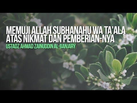 Memuji Allah subhanahu wa ta'ala Atas Nikmat dan Pemberian-Nya - Ustadz Ahmad Zainuddin