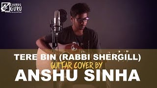 Tere Bin (Rabbi Shergill) Unplugged Version by Anshu Sinha | Chordsguru