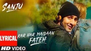 Kar Har Maidaan Fateh Lyrical | Sanju | Ranbir Kapoor | Rajkumar Hirani | Sukhwinder Singh | Shreya