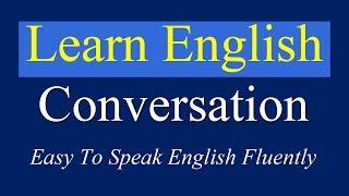 English Conversation Practice Easy To Speak English Fluently - Daily English Conversation