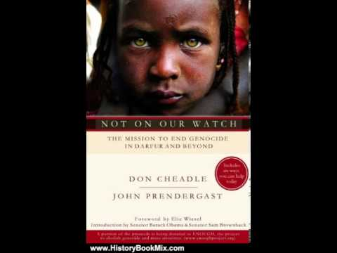 History Book Review: Not on Our Watch: THE MISSION TO END GENOCIDE IN DARFUR AND BEYOND by Don Ch...