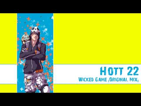 Hott 22 - Wicked Game (Original Mix) Music Videos