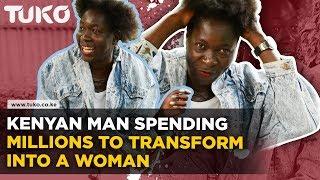 Kenyan man spending millions to transform into a woman   TUKO TV