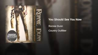 Ronnie Dunn You Should See You Now
