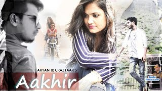 ROMANTIC HINDI SONGS 2017 - Aakhir By Aaryan & Craztarr's  - Latest Hindi Song
