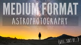 Medium Format Astrophotography with Panorama Stitching