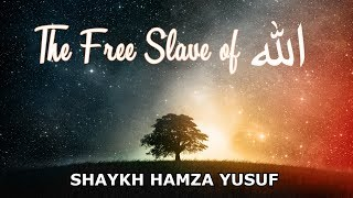 Video: You are a Slave to God. He owns you. He sells you Freedom - Hamza Yusuf