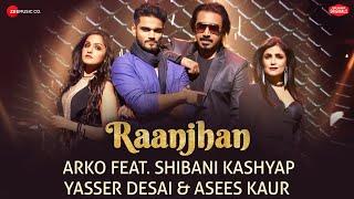 Raanjhan Zee Music Originals |Arko | Shibani Kashyap | Yasser Desai | Asees Kaur | Vinnil Markan