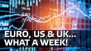 Euro, US & UK... What A Week!