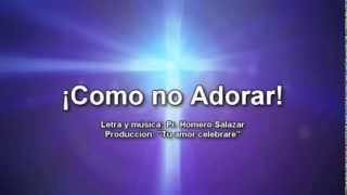 "Pr. Homero Salazar - Video ""Como no adorar"""