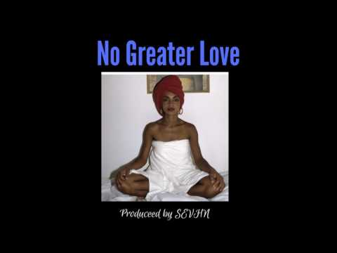 No Greater Love (New 2017)    Prod. by SEVHN
